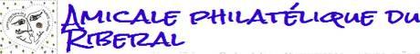 amicale philatélique du Riberal Le but de notre amicale créée en 1989 est en premier la philatélie, mais nos statuts prévoient l'ouverture à toutes les